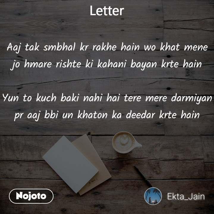 Letter Aaj tak smbhal kr rakhe hain wo khat mene jo hmare rishte ki kahani bayan krte hain  Yun to kuch baki nahi hai tere mere darmiyan pr aaj bbi un khaton ka deedar krte hain