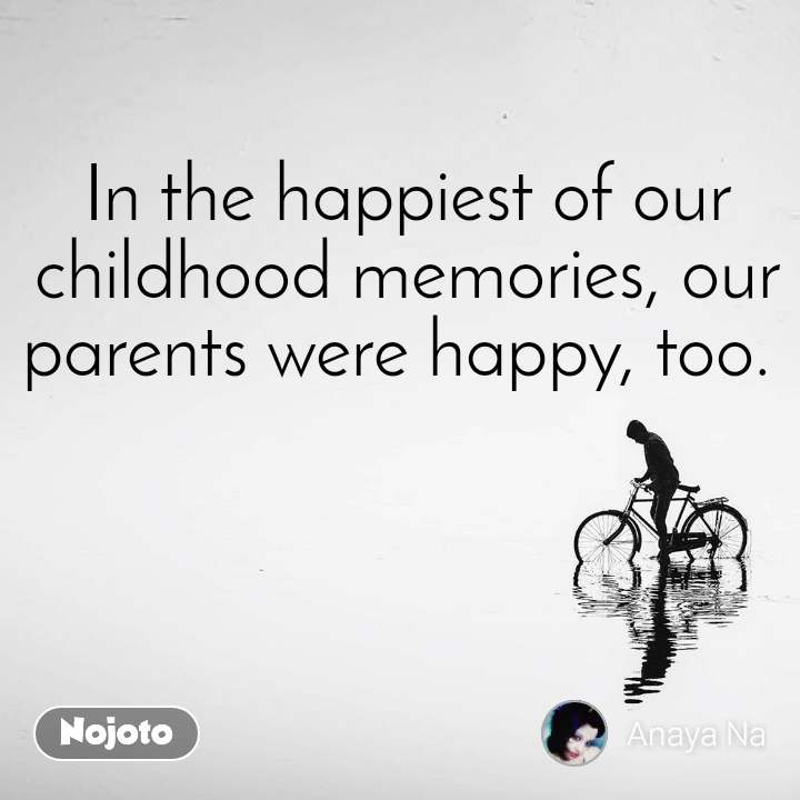 In the happiest of our childhood memories, our parents were happy, too.