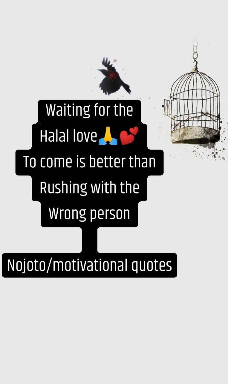 Waiting for the Halal love🙏💕 To come is better than Rushing with the Wrong person  Nojoto/motivational quotes