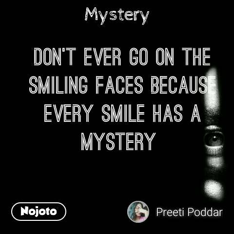 Mystery don't ever go on the smiling faces because every smile has a mystery