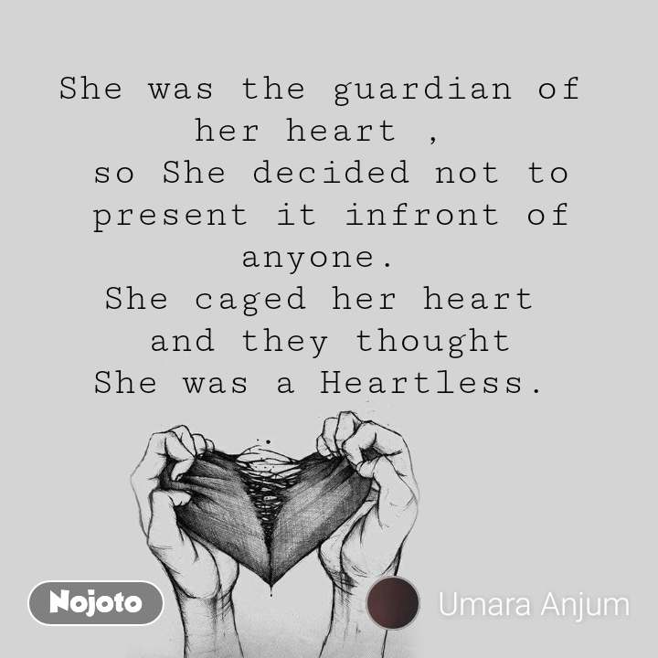 She was the guardian of  her heart ,  so She decided not to present it infront of anyone.  She caged her heart  and they thought She was a Heartless.