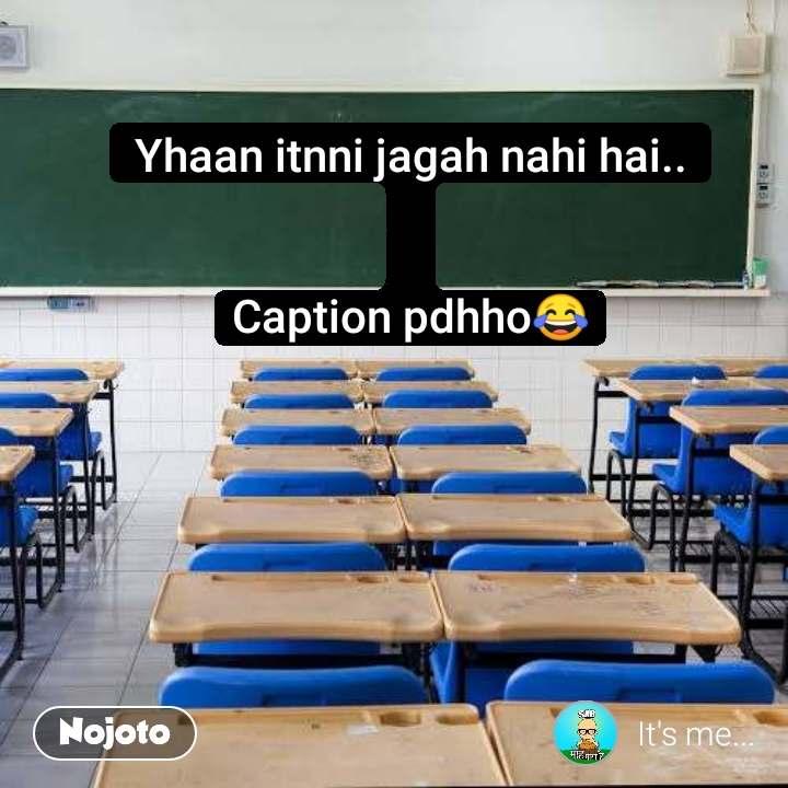 Yhaan itnni jagah nahi hai..   Caption pdhho😂