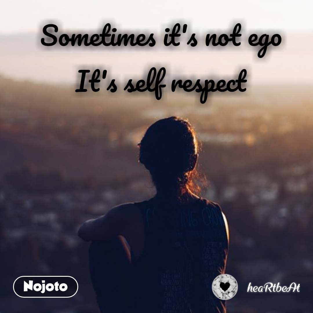 Sometimes it's not ego It's self respect