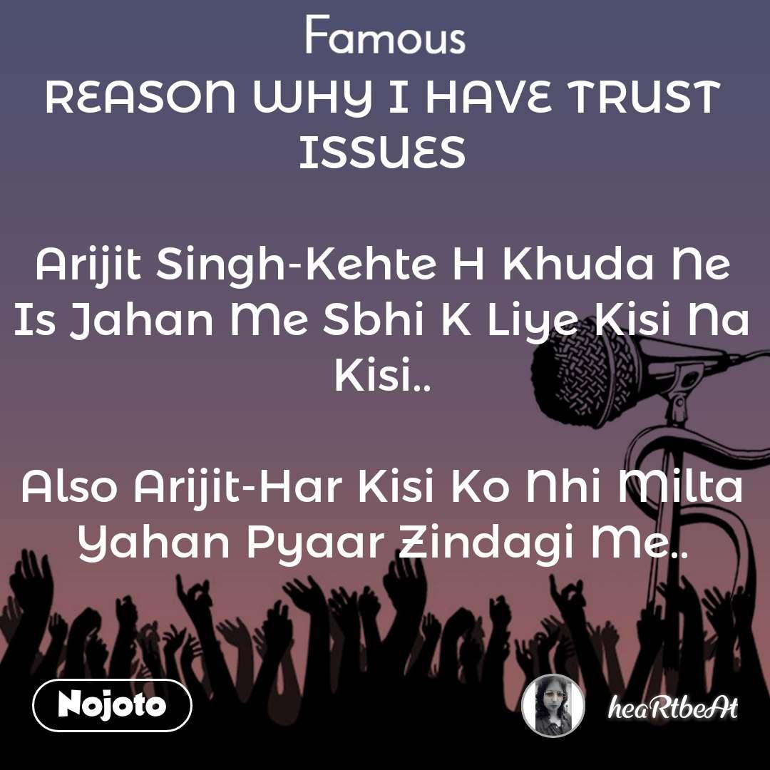 Famous REASON WHY I HAVE TRUST ISSUES  Arijit Singh-Kehte H Khuda Ne Is Jahan Me Sbhi K Liye Kisi Na Kisi..  Also Arijit-Har Kisi Ko Nhi Milta Yahan Pyaar Zindagi Me..