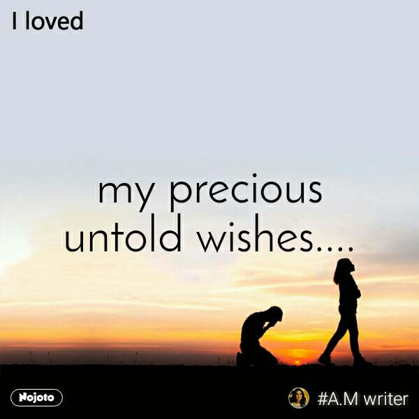 I loved my precious untold wishes....