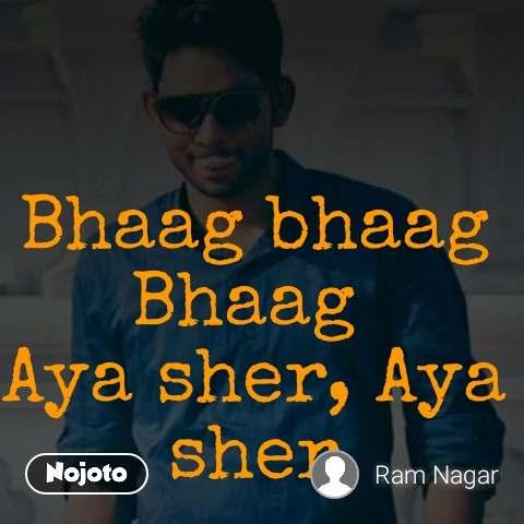 Bhaag bhaag Bhaag Aya sher, Aya sher