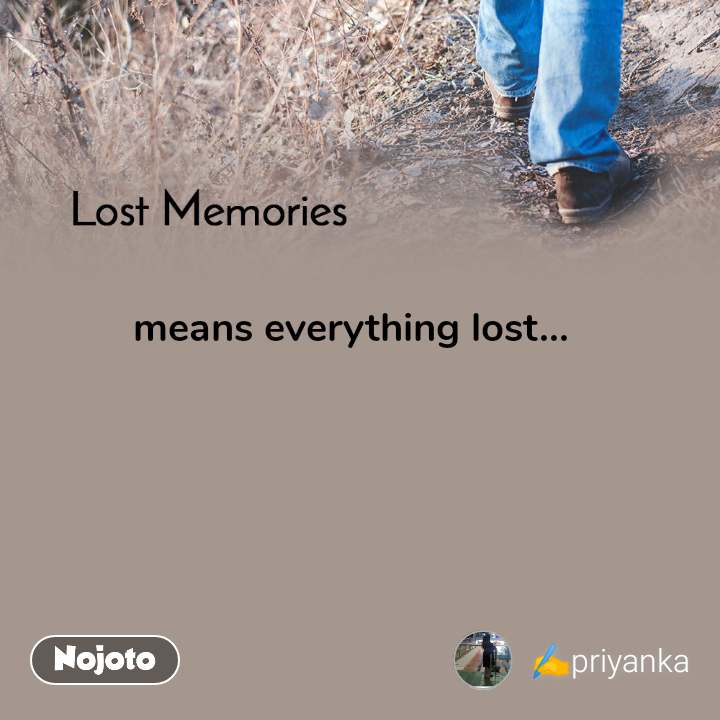 Lost Memories means everything lost...