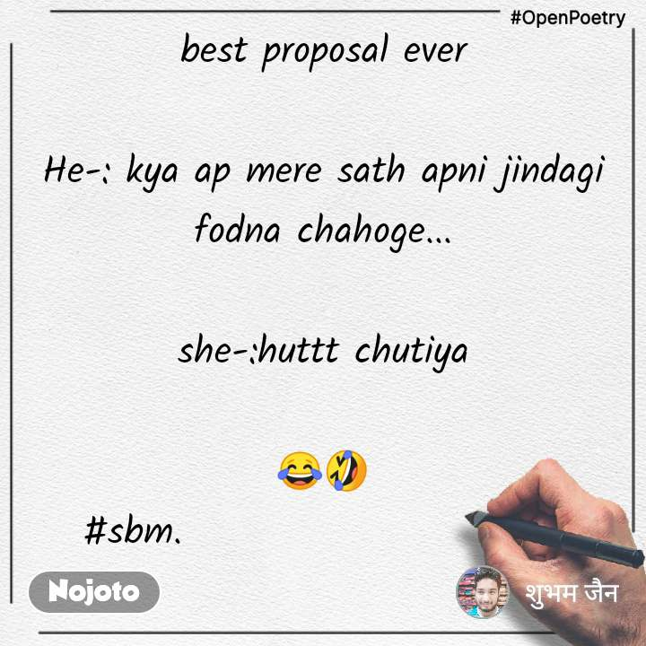 #OpenPoetry best proposal ever  He-: kya ap mere sath apni jindagi fodna chahoge...  she-:huttt chutiya  😂🤣 #sbm.