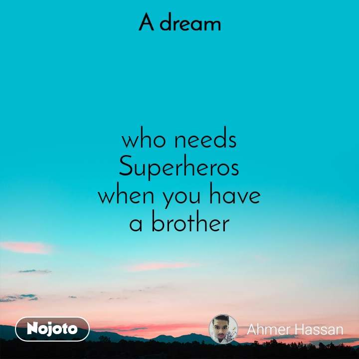 A Dream who needs Superheros when you have a brother