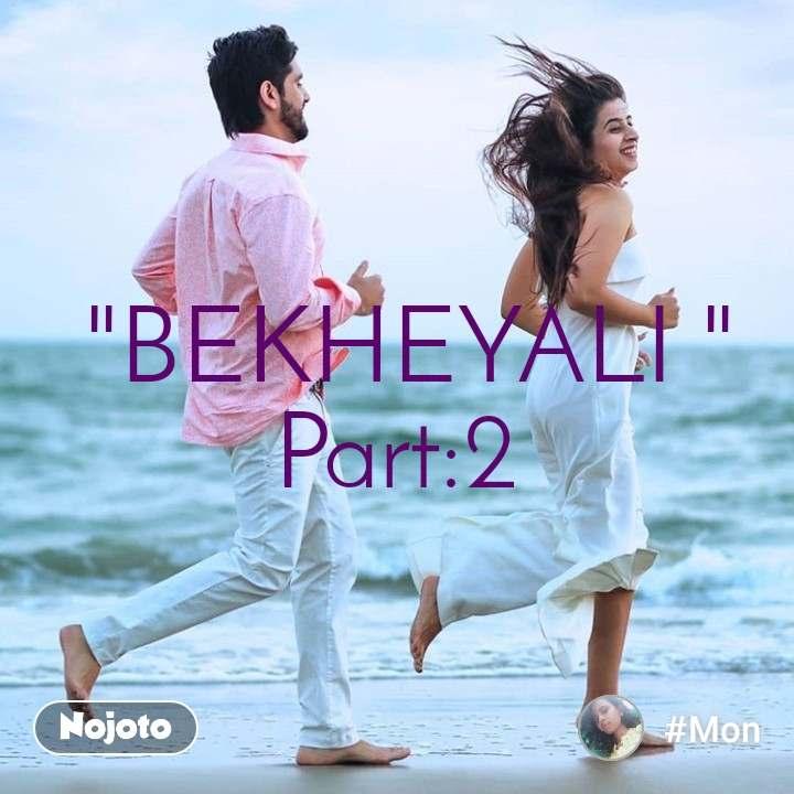 """""""BEKHEYALI """" Part:2"""