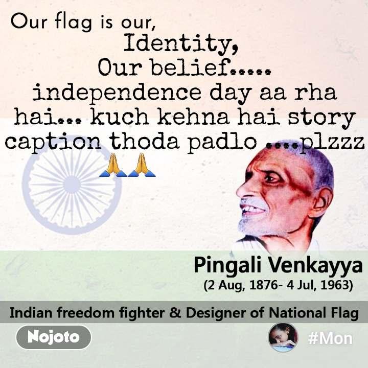 Identity,  Our belief..... independence day aa rha hai... kuch kehna hai story caption thoda padlo ....plzzz🙏🙏