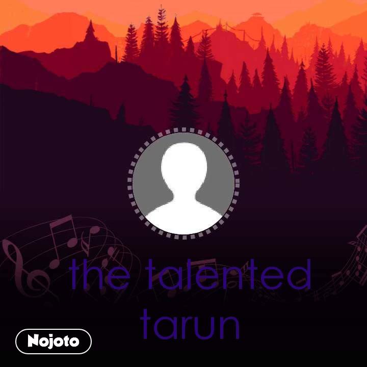 the talented tarun