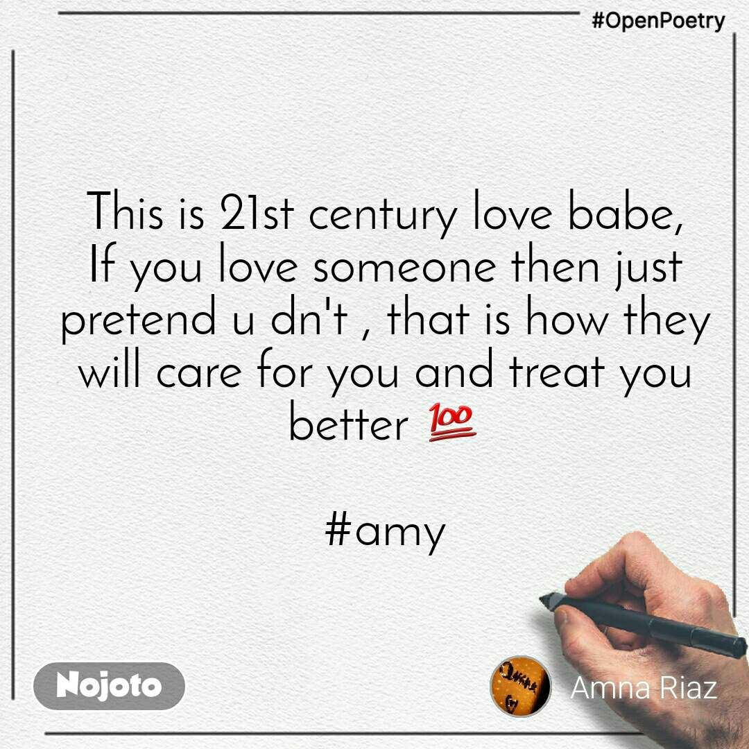 #OpenPoetry This is 21st century love babe, If you love someone then just pretend u dn't , that is how they will care for you and treat you better 💯  #amy
