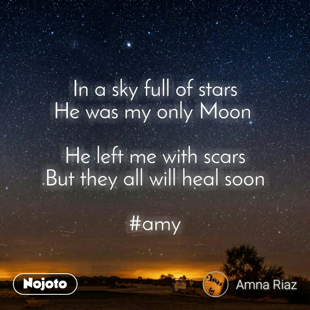 In a sky full of stars He was my only Moon   He left me with scars But they all will heal soon  #amy