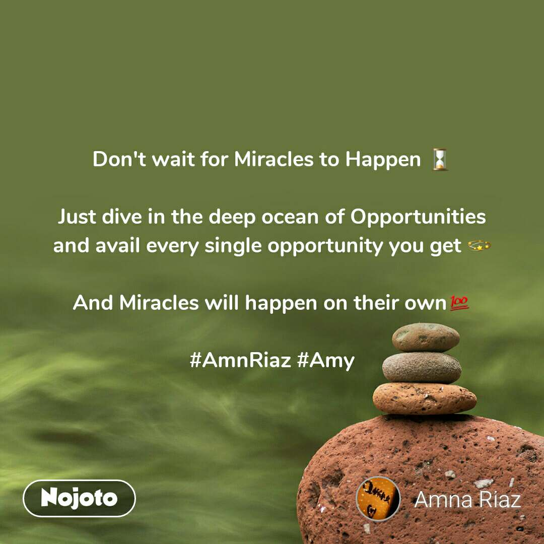 Don't wait for Miracles to Happen ⌛  Just dive in the deep ocean of Opportunities and avail every single opportunity you get 💫  And Miracles will happen on their own💯  #AmnRiaz #Amy