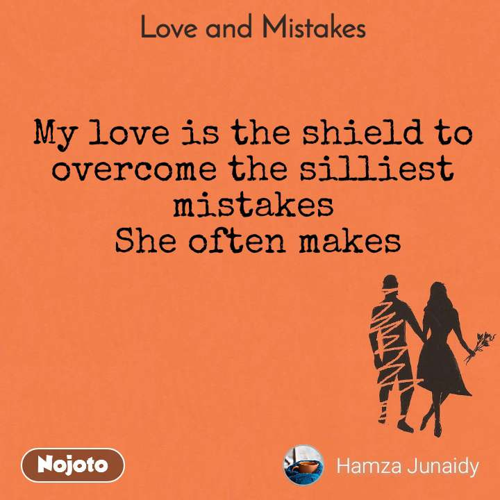 Love and Mistakes' My love is the shield to overcome the silliest mistakes  She often makes