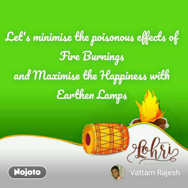 Happy Lohri Wishes  Let's minimise the poisonous effects of Fire Burnings and Maximise the Happiness with Earthen Lamps #NojotoQuote