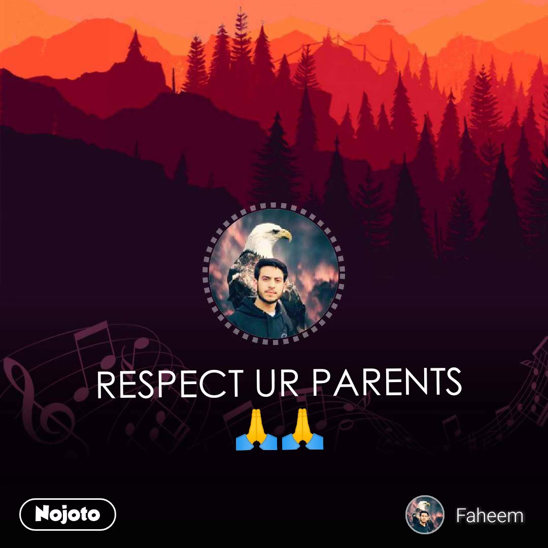 RESPECT UR PARENTS🙏🙏