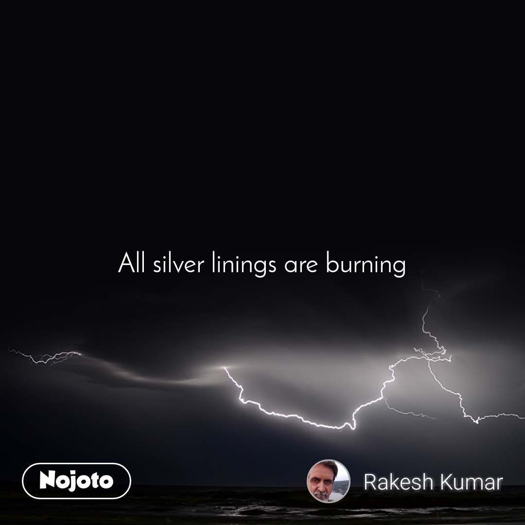 All silver linings are burning