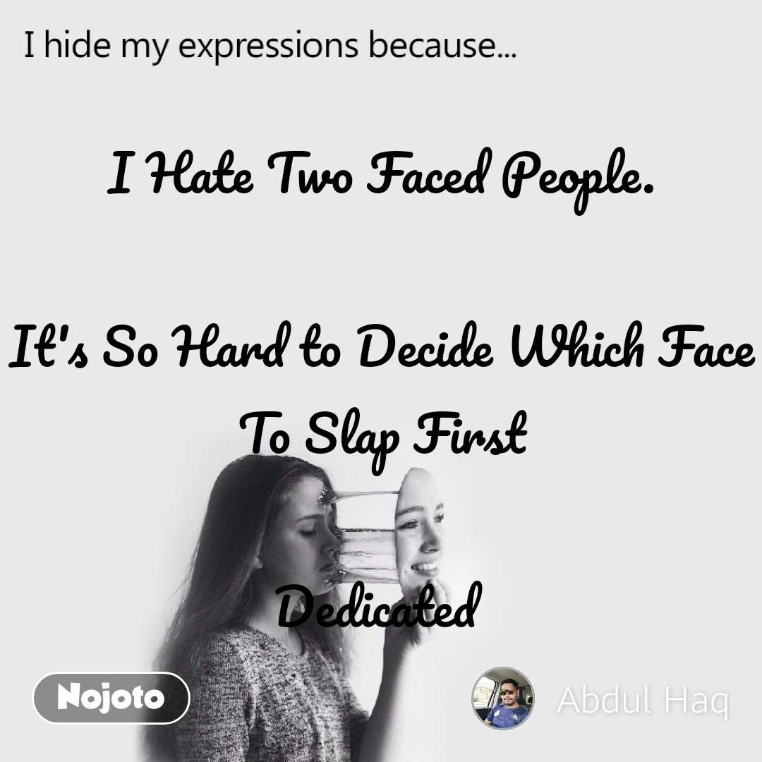 I hide my expression because I Hate Two Faced Peop | English ...