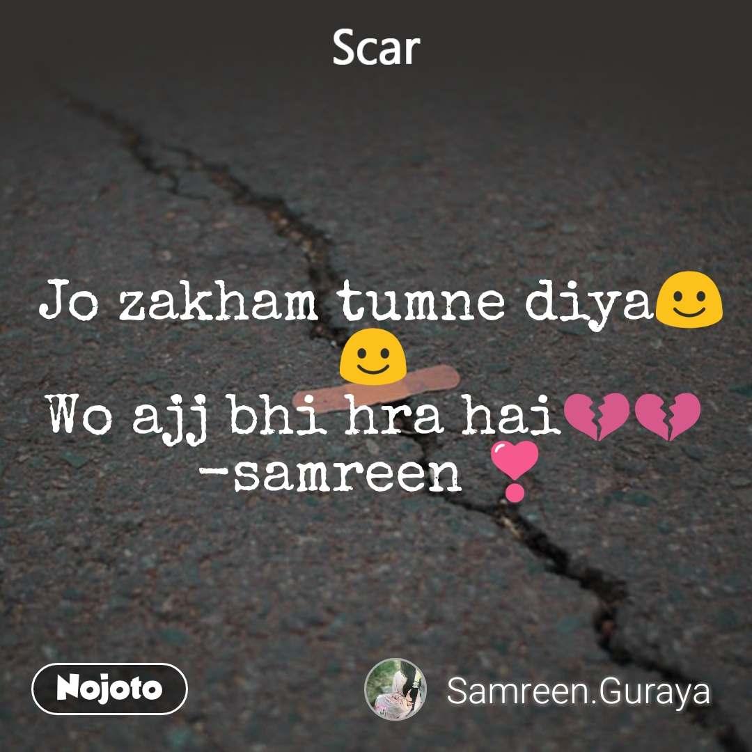Scar  Jo zakham tumne diya☺️☺️ Wo ajj bhi hra hai💔💔 -samreen ❣️