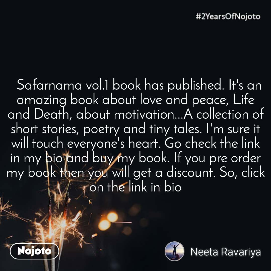 2 Years of Nojoto   Safarnama vol.1 book has published. It's an amazing book about love and peace, Life and Death, about motivation...A collection of short stories, poetry and tiny tales. I'm sure it will touch everyone's heart. Go check the link in my bio and buy my book. If you pre order my book then you will get a discount. So, click on the link in bio