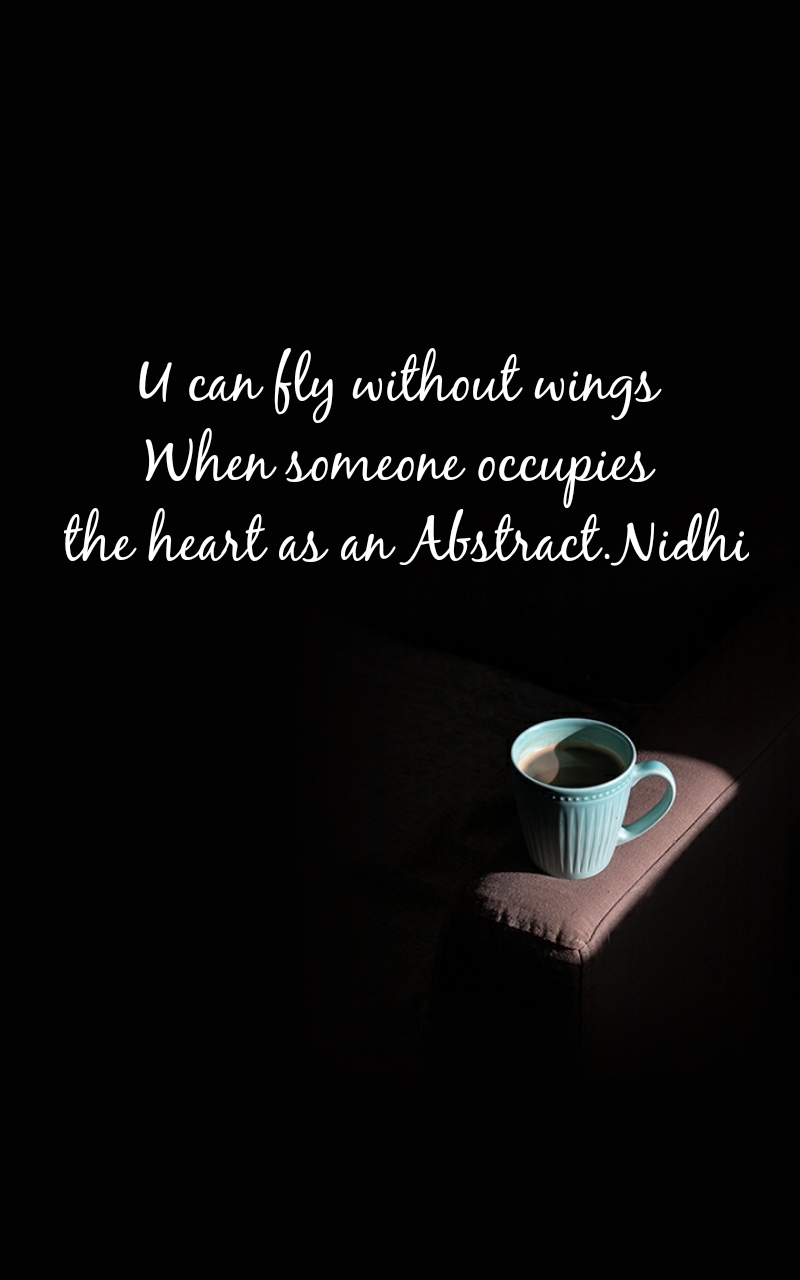 U can fly without wings  When someone occupies  the heart as an Abstract.Nidhi