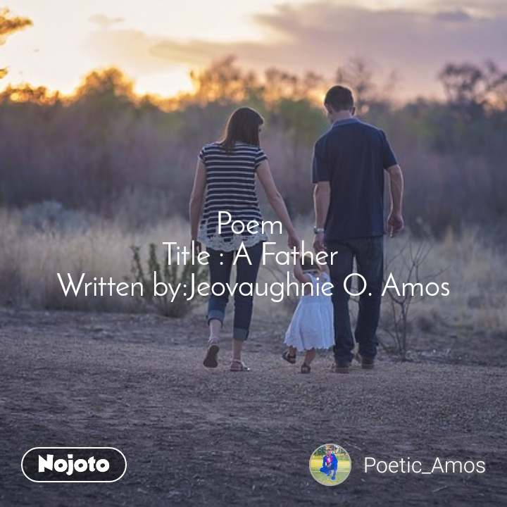 Poem  Title : A Father  Written by:Jeovaughnie O. Amos