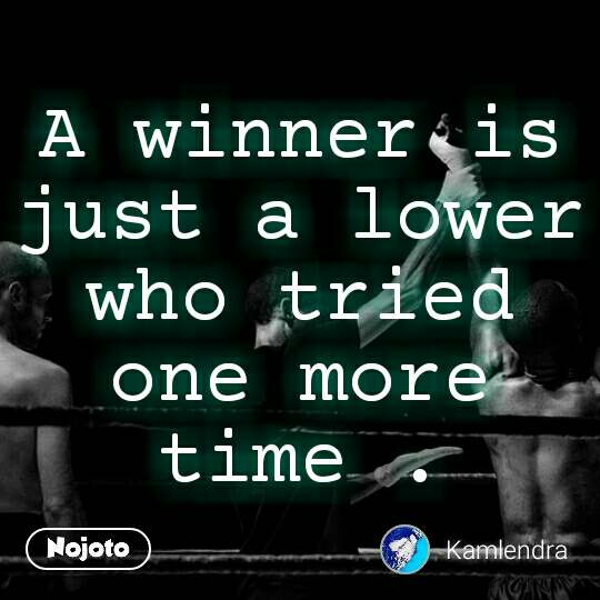 A winner is just a lower who tried one more time .