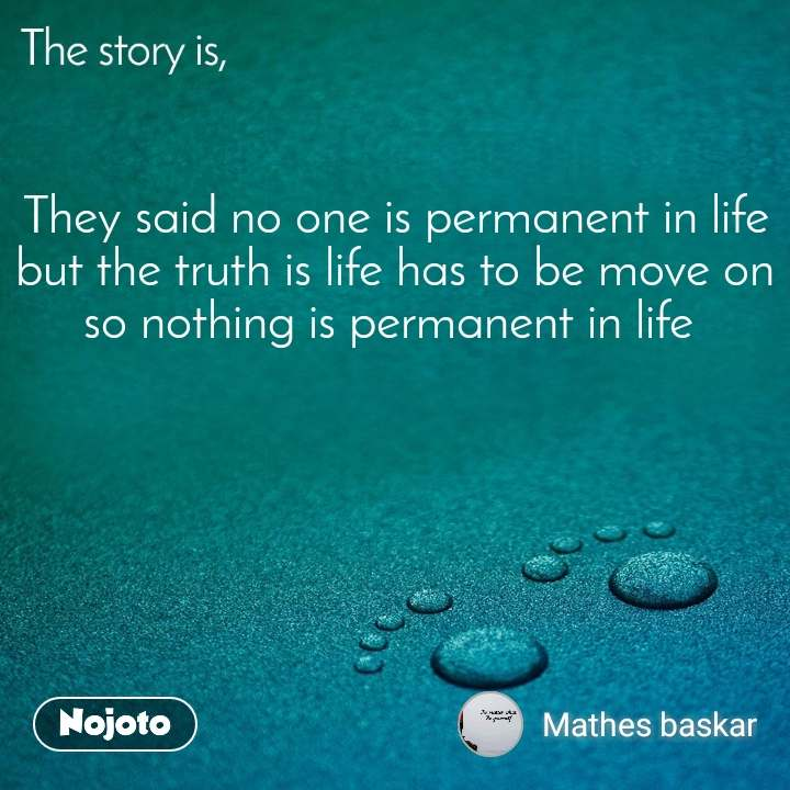 The Story Is They Said No One Is Permanent In Lif Nojoto