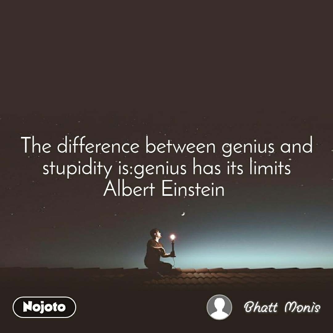 The Difference Between Genius And Stupidity Is Gen English