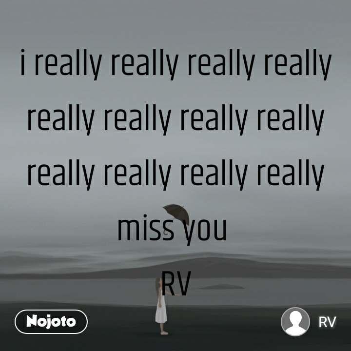 i really really really really really really really really really really really really miss you  RV