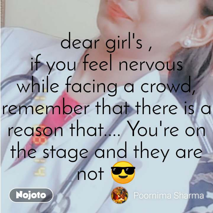 dear girl's , if you feel nervous while facing a crowd, remember that there is a reason that.... You're on the stage and they are not 😎