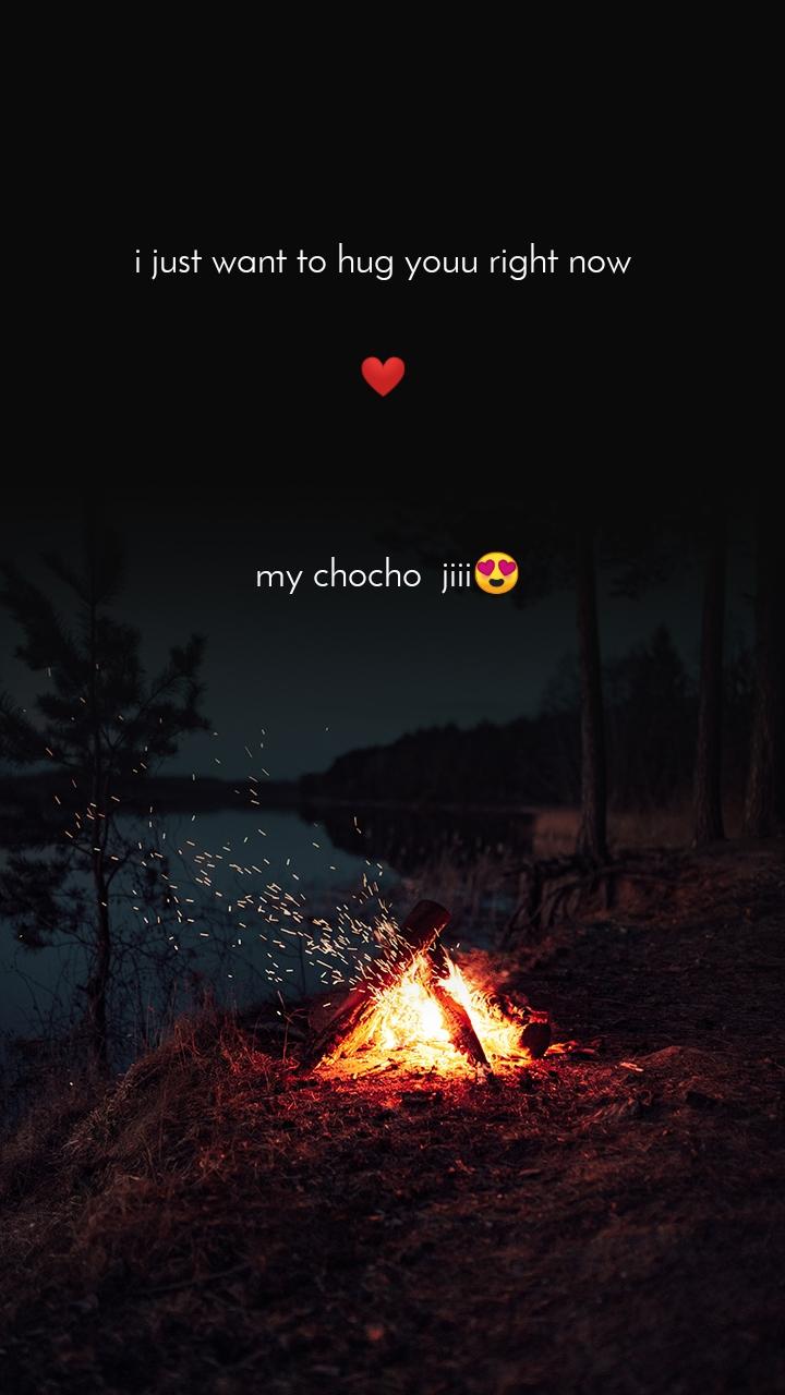 i just want to hug youu right now   ❤       my chocho  jiii😍