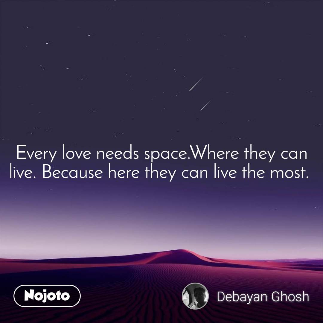 Every love needs space.Where they can live. Because here they can live the most.