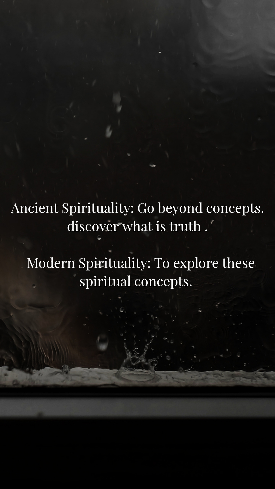 Ancient Spirituality: Go beyond concepts. discover what is truth .    Modern Spirituality: To explore these spiritual concepts.