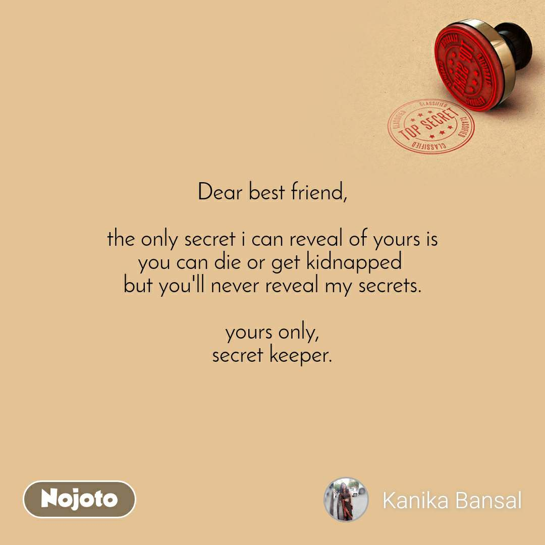 Dear best friend, the only secret i can reveal of   Nojoto