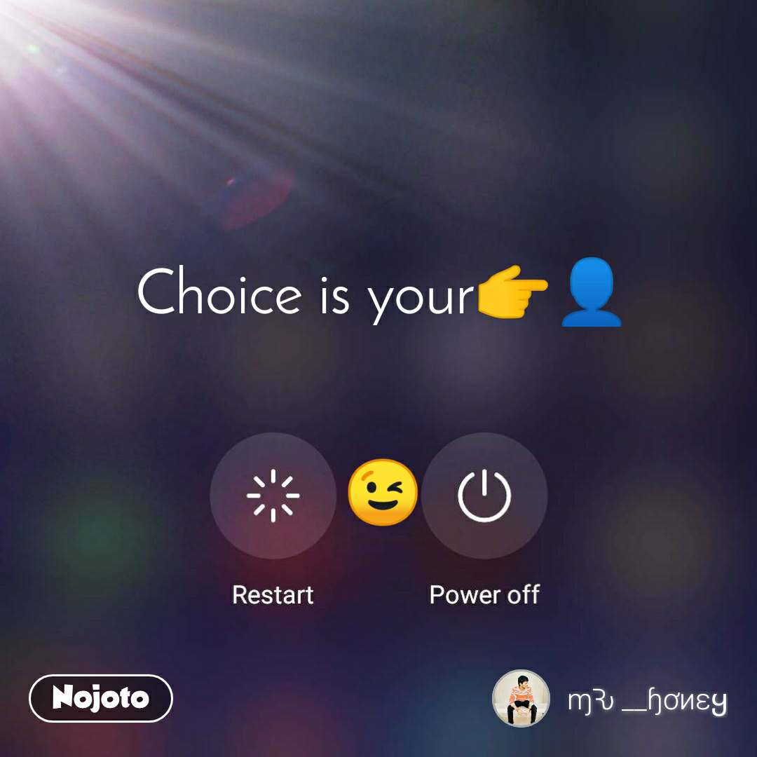 Choice is your👉👤   😉