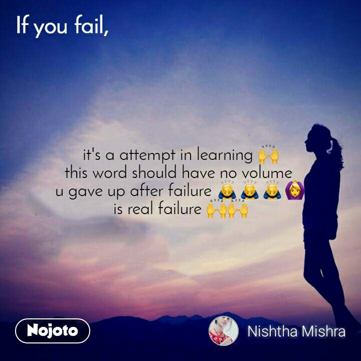 it's a attempt in learning 🙌 this word should have no volume  u gave up after failure 🙇🙇🙇🙆 is real failure 🙌🙌