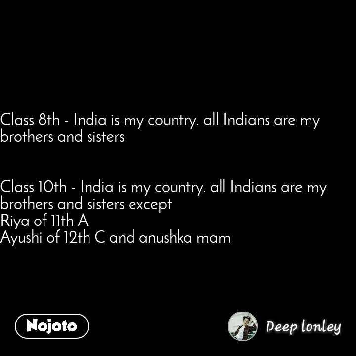 #Pehlealfaaz Class 8th - India is my country. all Indians are my brothers and sisters   Class 10th - India is my country. all Indians are my brothers and sisters except Riya of 11th A Ayushi of 12th C and anushka mam