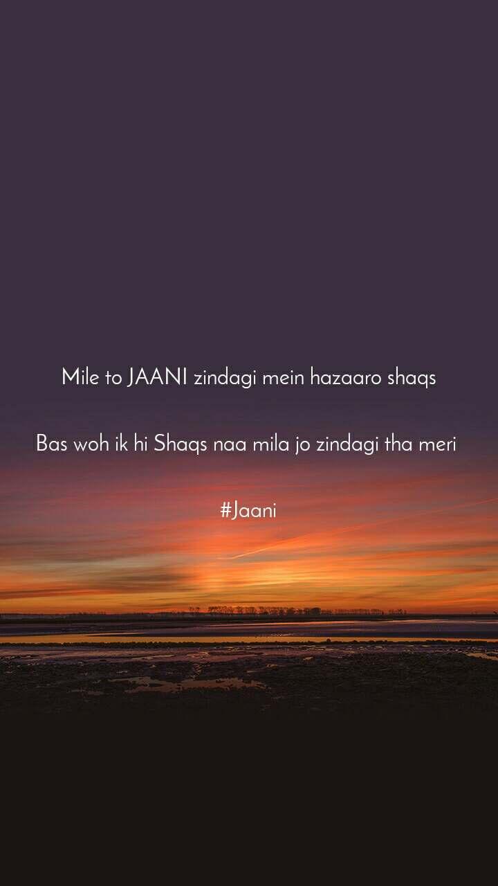Mile to JAANI zindagi mein hazaaro shaqs   Bas woh ik hi Shaqs naa mila jo zindagi tha meri    #Jaani