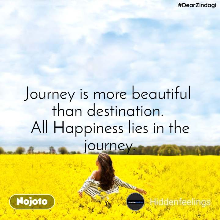 #DearZindagi  Journey is more beautiful  than destination.  All Happiness lies in the journey.