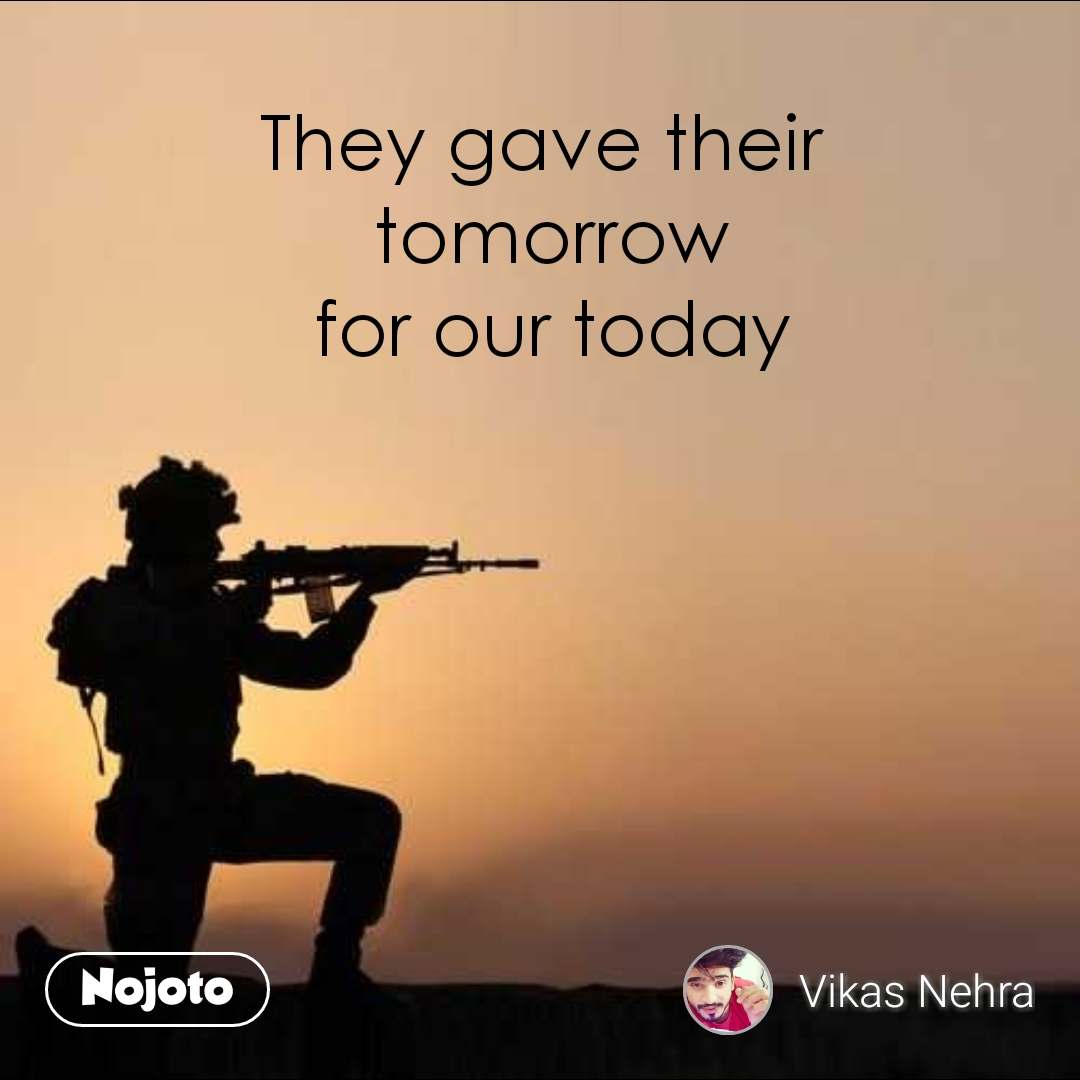 They gave their  tomorrow for our today                      #NojotoQuote