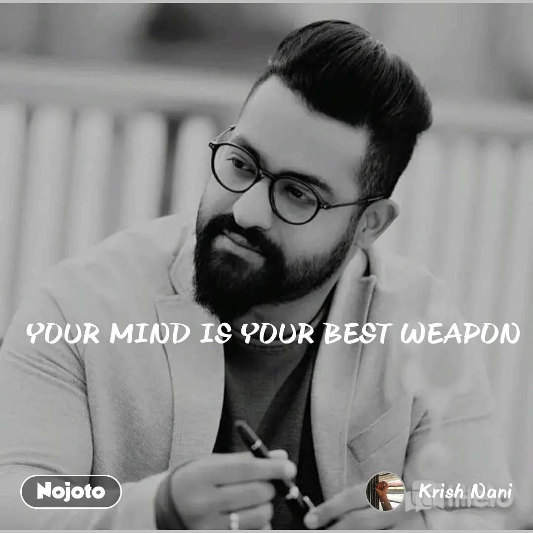 YOUR MIND IS YOUR BEST WEAPON