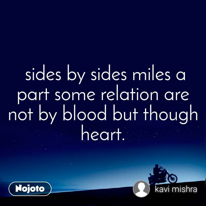 sides by sides miles a part some relation are not by blood but though heart.