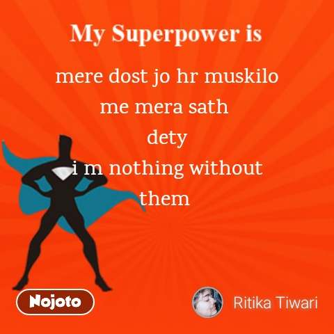 mere dost jo hr muskilo me mera sath  dety i m nothing without them