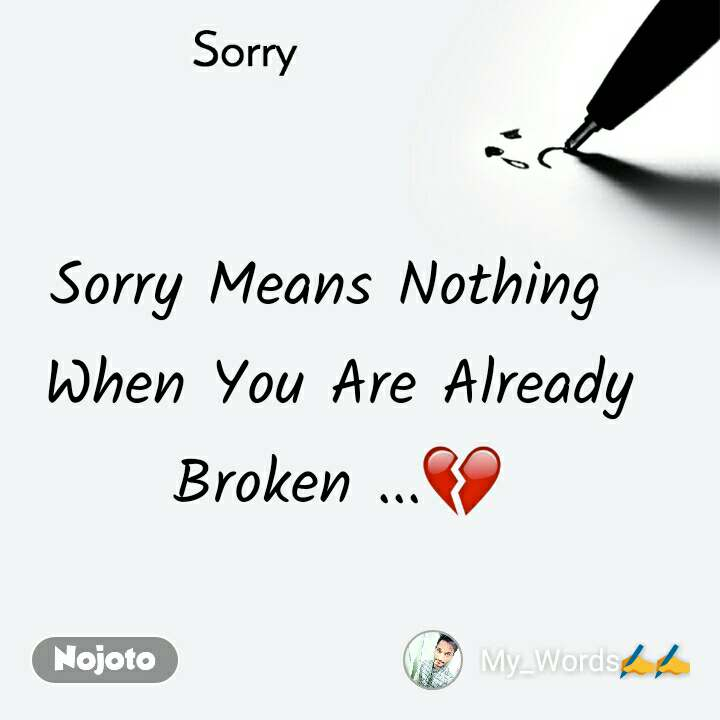 Sorry Sorry Means Nothing  When You Are Already Broken ...💔