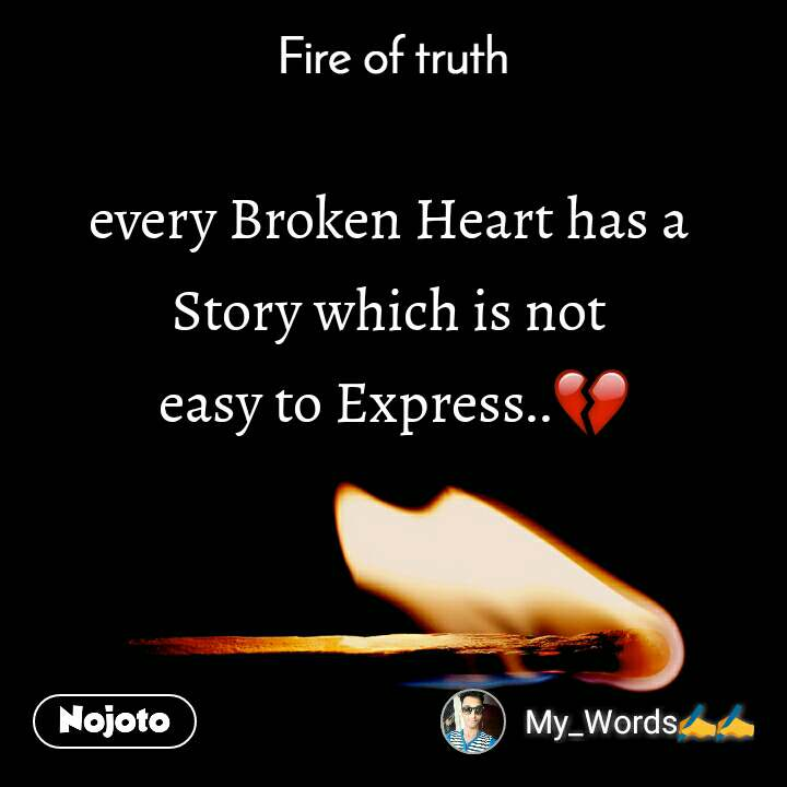 Fire of truth every Broken Heart has a  Story which is not  easy to Express..💔