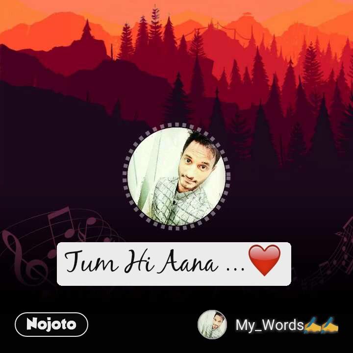Tum Hi Aana ...❤