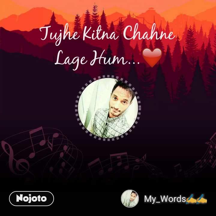 Tujhe Kitna Chahne  Lage Hum...❤